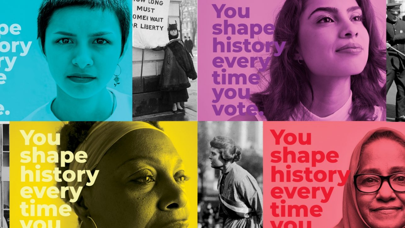 Pictures of women with caption, You shape history every time you vote.